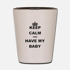 KEEP CALM AND HAVE MY BABY Shot Glass