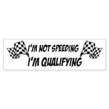 Im not speeding, Im qualifying Bumper Bumper Bumper Sticker