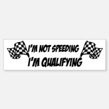 Im not speeding, Im qualifying Bumper Bumper Bumper Sticker