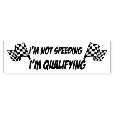 Im not speeding, Im qualifying Bumper Sticker