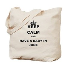 KEEP CALM AND HAVE A BABY IN JUNE Tote Bag