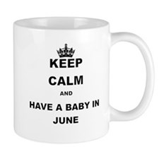 KEEP CALM AND HAVE A BABY IN JUNE Mugs