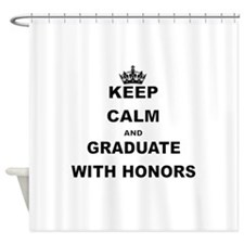KEEP CALM AND GRADUATE WITH HONORS Shower Curtain