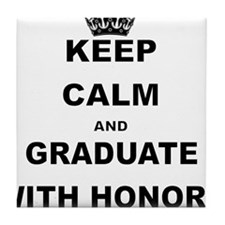 KEEP CALM AND GRADUATE WITH HONORS Tile Coaster