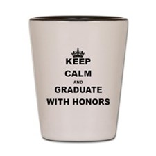 KEEP CALM AND GRADUATE WITH HONORS Shot Glass