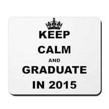 KEEP CALM AND GRADUATE IN 2015 Mousepad
