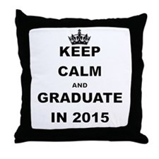KEEP CALM AND GRADUATE IN 2015 Throw Pillow