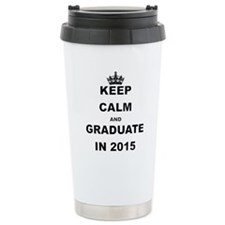 KEEP CALM AND GRADUATE IN 2015 Travel Mug