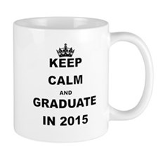 KEEP CALM AND GRADUATE IN 2015 Mugs