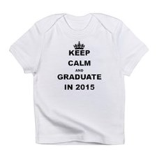 KEEP CALM AND GRADUATE IN 2015 Infant T-Shirt