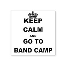 KEEP CALM AND GO TO BAND CAMP Sticker