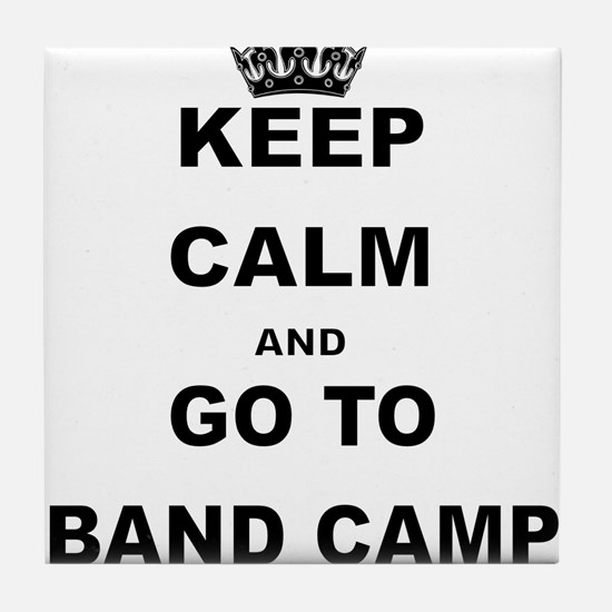 KEEP CALM AND GO TO BAND CAMP Tile Coaster
