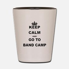 KEEP CALM AND GO TO BAND CAMP Shot Glass