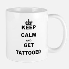 KEEP CALM AND GET TATTOOED Mugs
