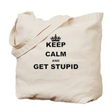 KEEP CALM AND GET STUPID Tote Bag