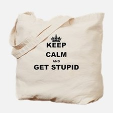 KEEP CALM AND GET STUPID Tote Bag