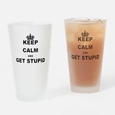 KEEP CALM AND GET STUPID Drinking Glass