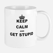 KEEP CALM AND GET STUPID Mugs