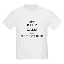 KEEP CALM AND GET STUPID T-Shirt
