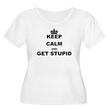 KEEP CALM AND GET STUPID Plus Size T-Shirt