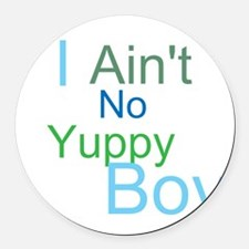 aint no yuppy boy Round Car Magnet