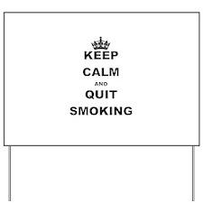 KEEP CALM AND QUIT SMOKING Yard Sign