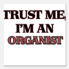 "Trust Me, I'm an Organist Square Car Magnet 3"" x 3"