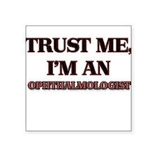Trust Me, I'm an Ophthalmologist Sticker
