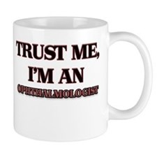 Trust Me, I'm an Ophthalmologist Mugs