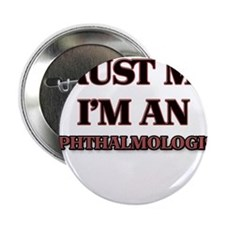 "Trust Me, I'm an Ophthalmologist 2.25"" Button"