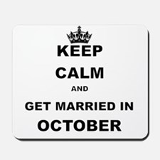 KEEP CALM AND GET MARRIED IN OCTOBER Mousepad