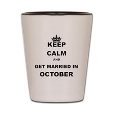 KEEP CALM AND GET MARRIED IN OCTOBER Shot Glass