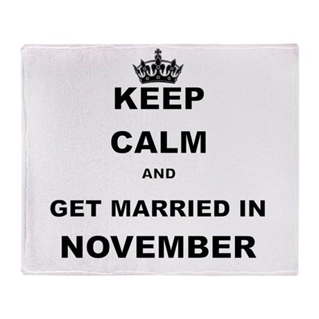 KEEP CALM AND GET MARRIED IN NOVEMBER Throw Blanke