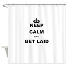 KEEP CALM AND GET LAID Shower Curtain