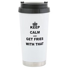 KEEP CALM AND GET FRIES WITH THAT Travel Mug