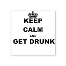KEEP CALM AND GET DRUNK Sticker