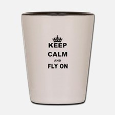 KEEP CALM AND FLY ON Shot Glass