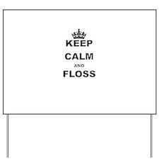 KEEP CALM AND FLOSS Yard Sign