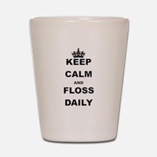KEEP CALM AND FLOSS DAILY Shot Glass