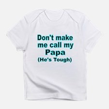 Dont make me call my Papa (Hes tough) Infant T-Shi