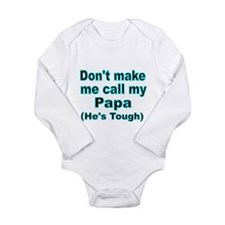 Dont make me call my Papa (Hes tough) Body Suit