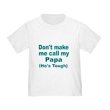 Dont make me call my Papa (Hes tough) T-Shirt