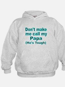 Dont make me call my Papa (Hes tough) Hoodie