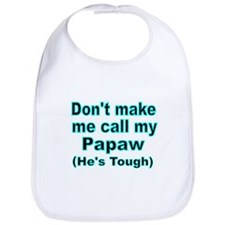 Dont make me call my Papaw (Hes tough) Bib