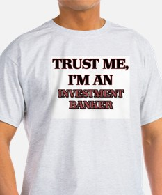 Trust Me, I'm an Investment Banker T-Shirt
