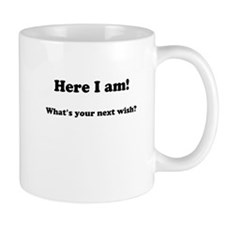 Here I am! Whats your next wish? Mugs