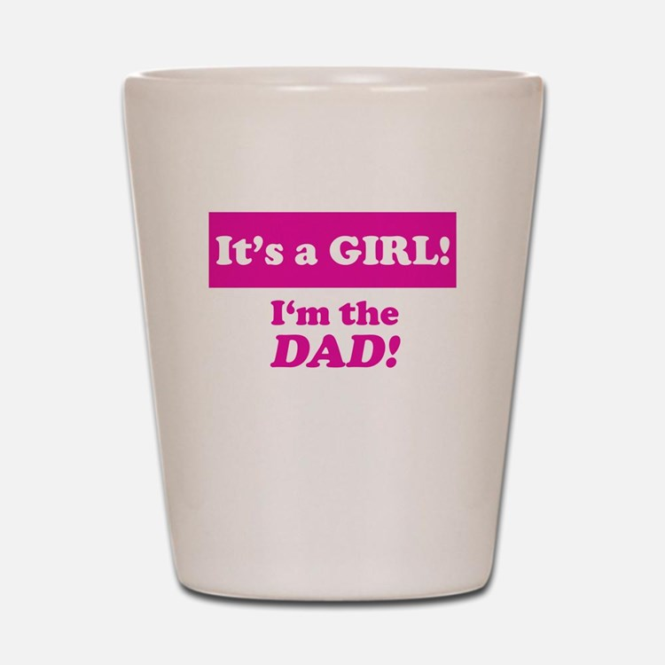It's A Girl! I'm The Dad Shot Glass