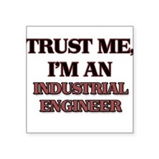 Trust Me, I'm an Industrial Engineer Sticker
