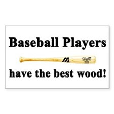 """Baseball Players Have The Best Wood"" Decal"