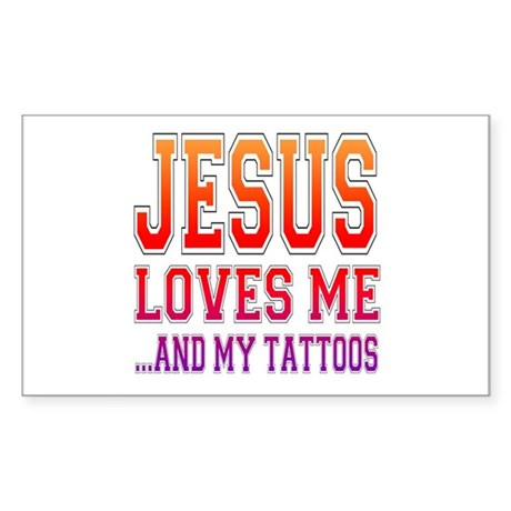 Jesus Loves Me...and my tattoos Sticker (Rectangul
